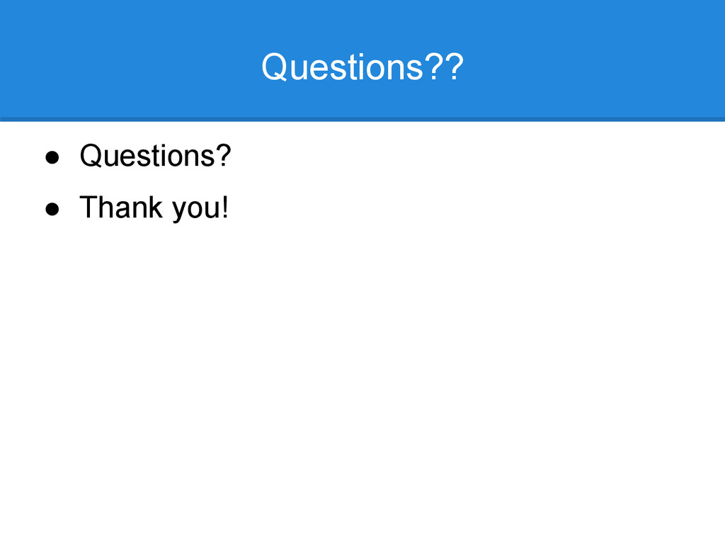 Questions?? ● Questions? ● Thank you!