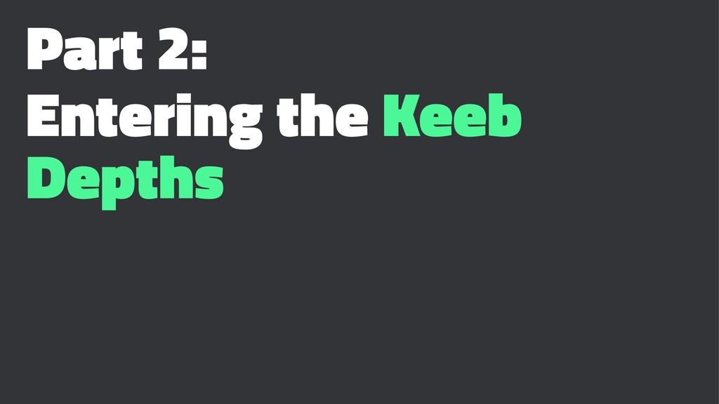 Part 2: Entering the Keeb Depths