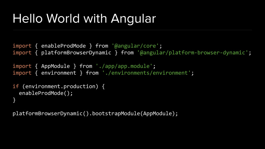 Hello World with Angular import { enableProdMod...