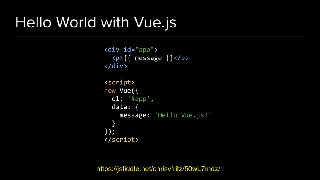 Hello World with Vue.js https://jsfiddle.net/chr...