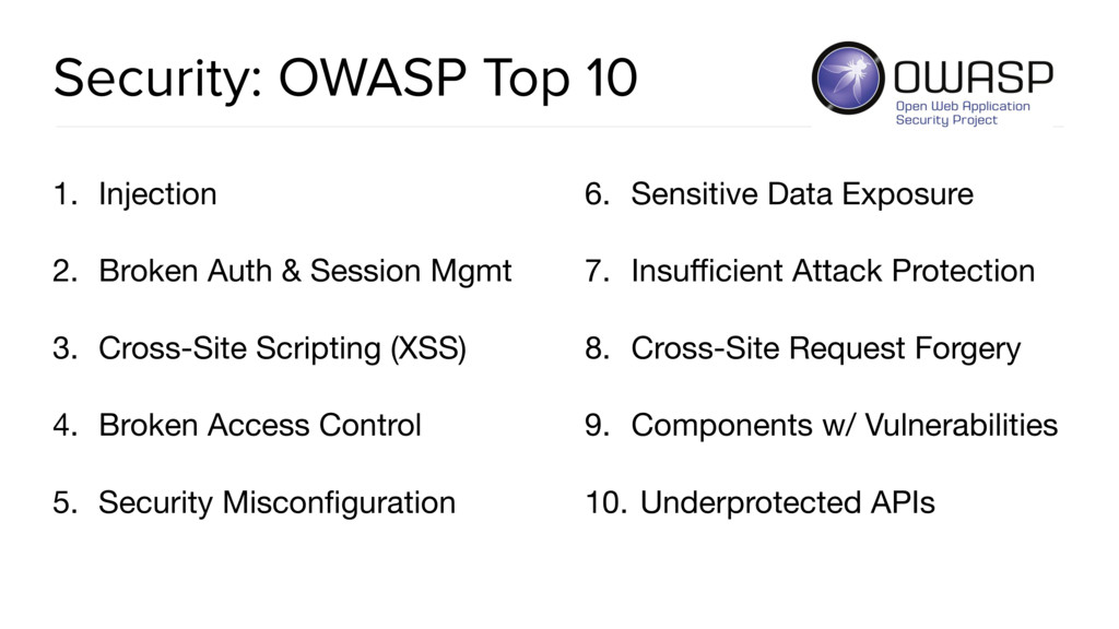 Security: OWASP Top 10 1. Injection  2. Broken ...