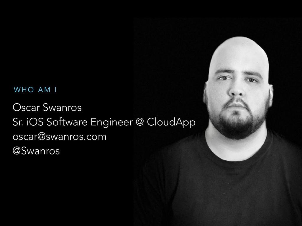 Oscar Swanros Sr. iOS Software Engineer @ Cloud...