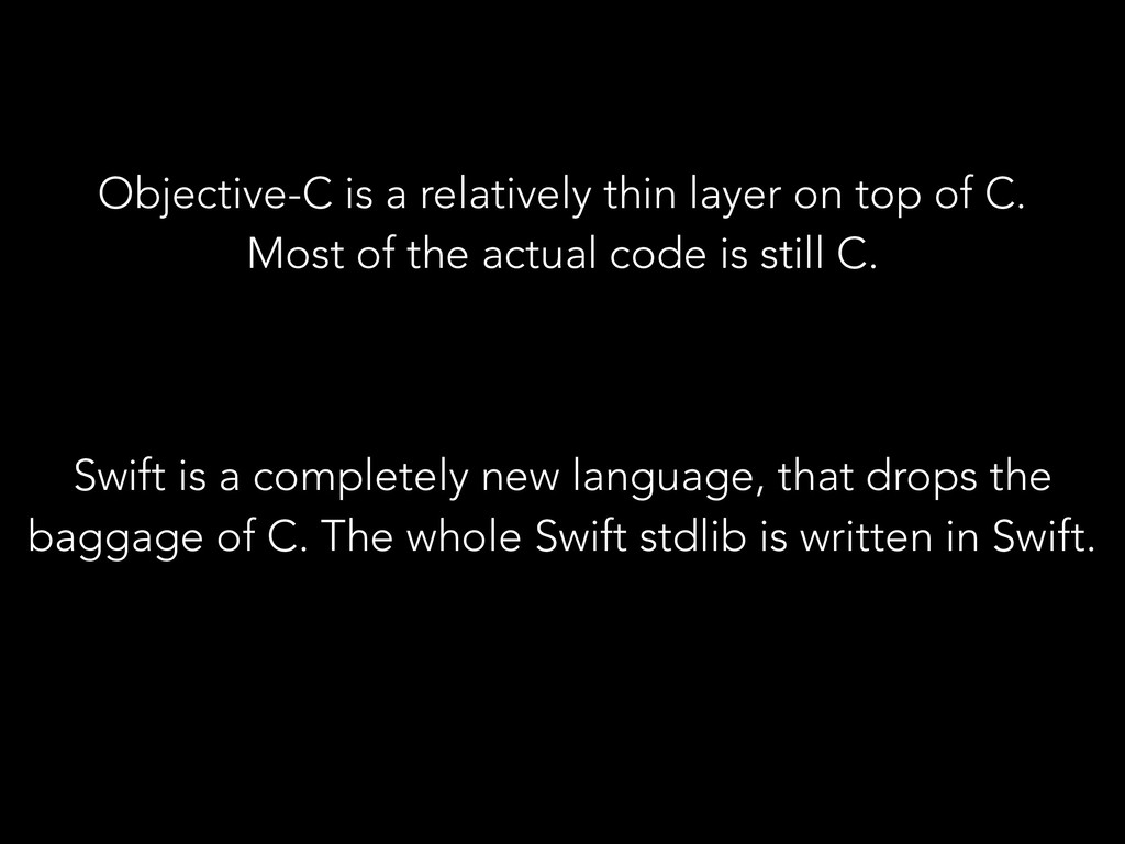 Objective-C is a relatively thin layer on top o...