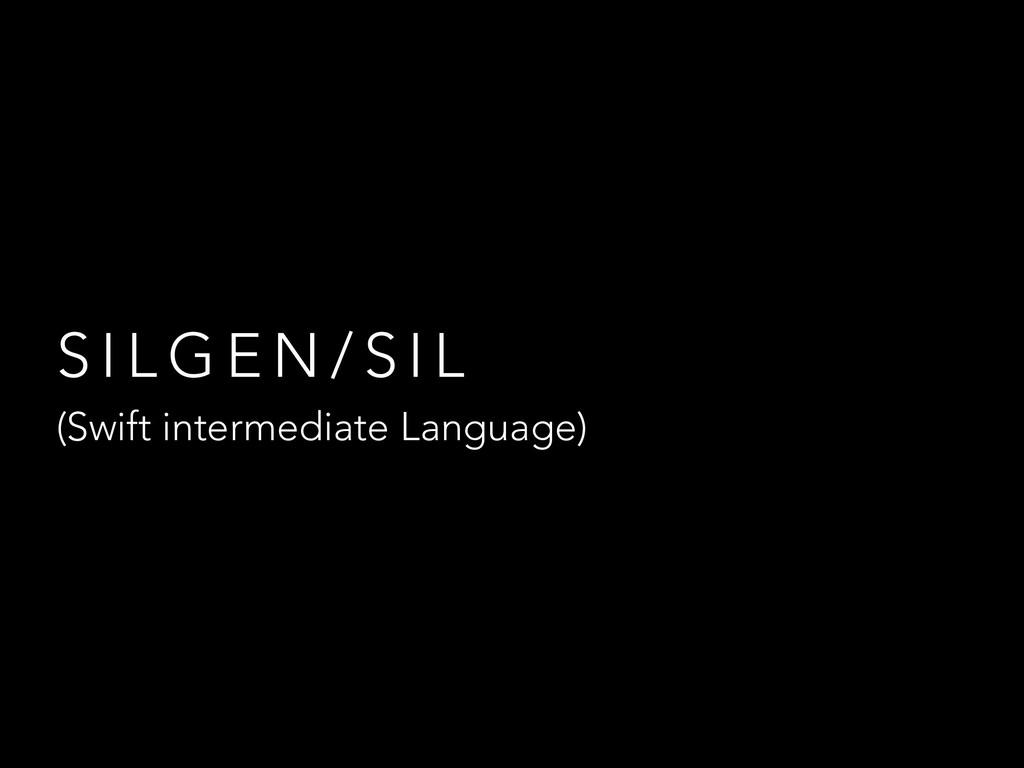 S I L G E N / S I L (Swift intermediate Languag...