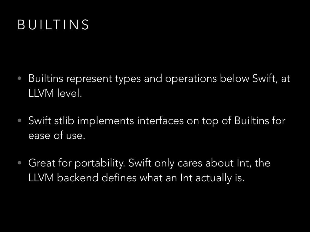 B U I LT I N S • Builtins represent types and o...