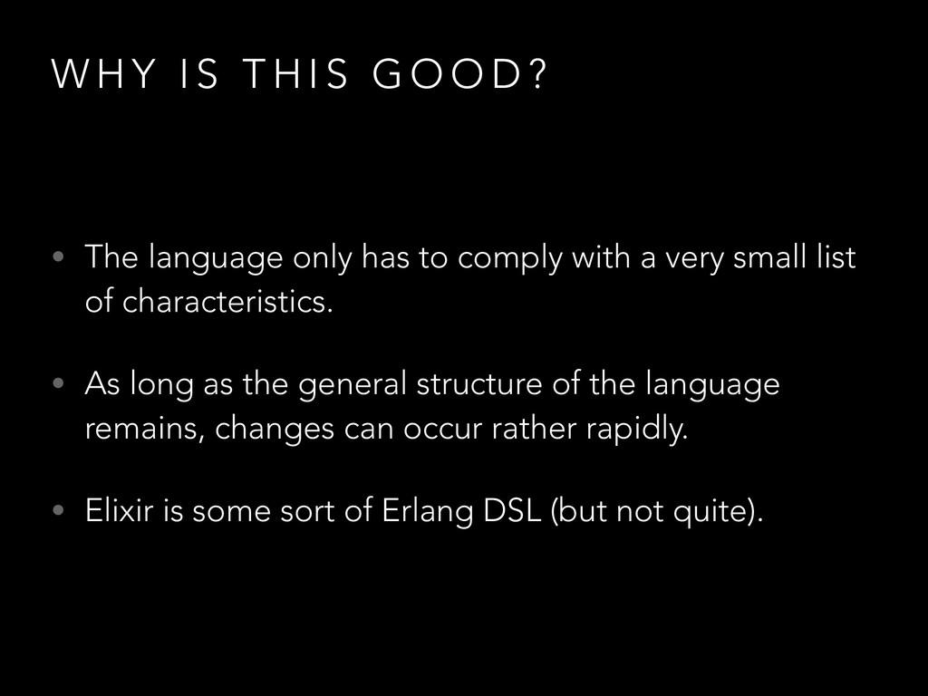 W H Y I S T H I S G O O D ? • The language only...