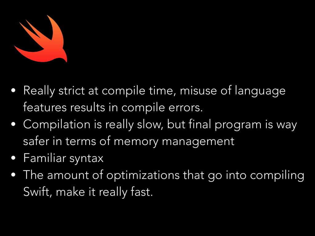 • Really strict at compile time, misuse of lang...