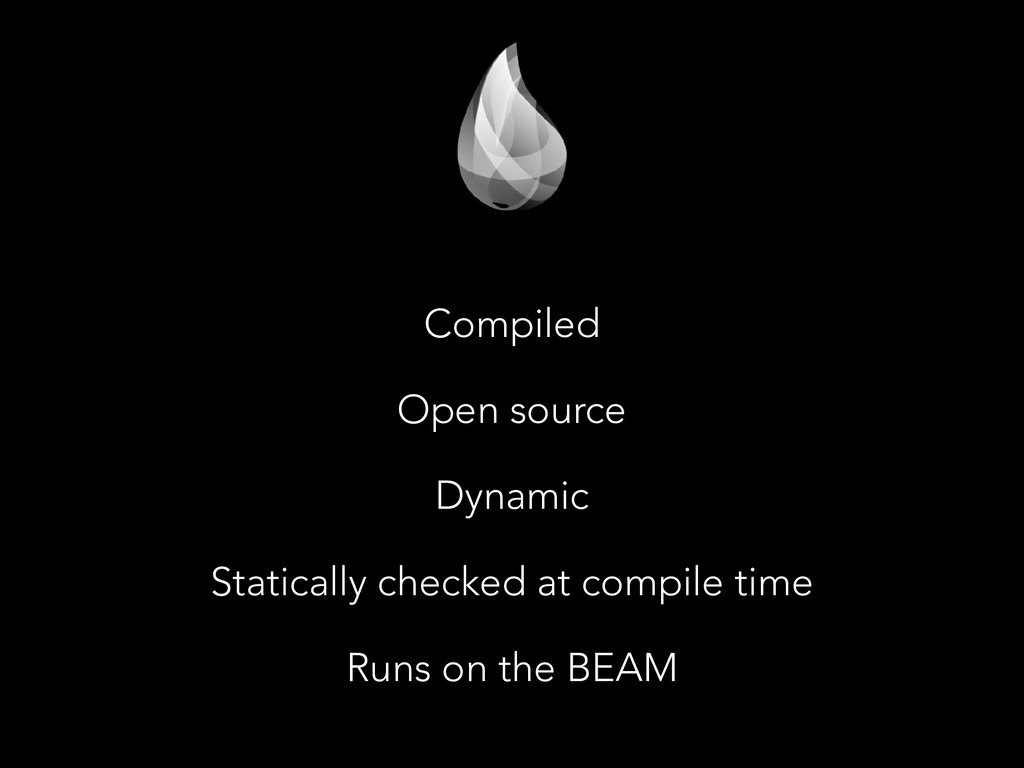 Compiled Open source Dynamic Statically checked...