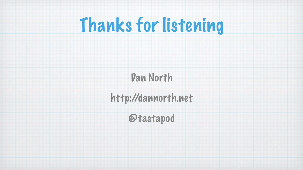 Thanks for listening Dan North http:/ /dannorth...