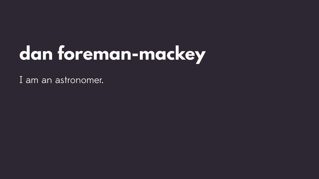 dan foreman-mackey I am an astronomer.
