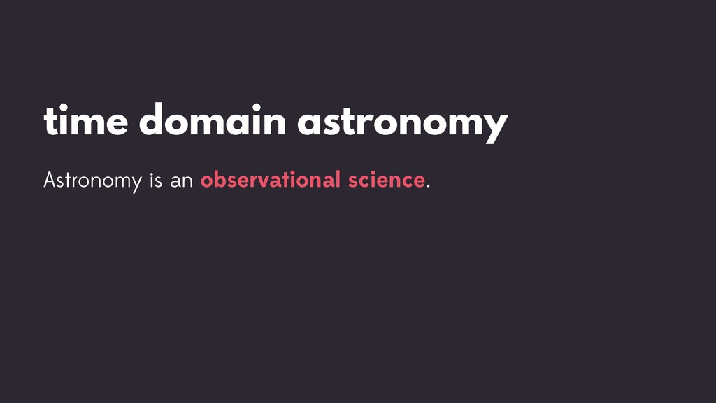 time domain astronomy Astronomy is an observati...