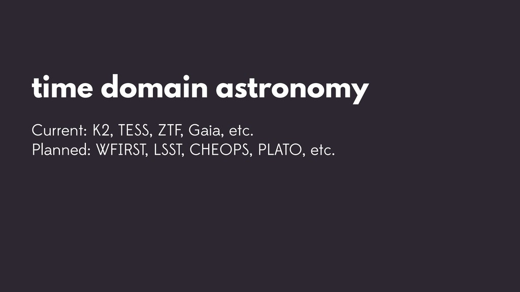 time domain astronomy Current: K2, TESS, ZTF, G...