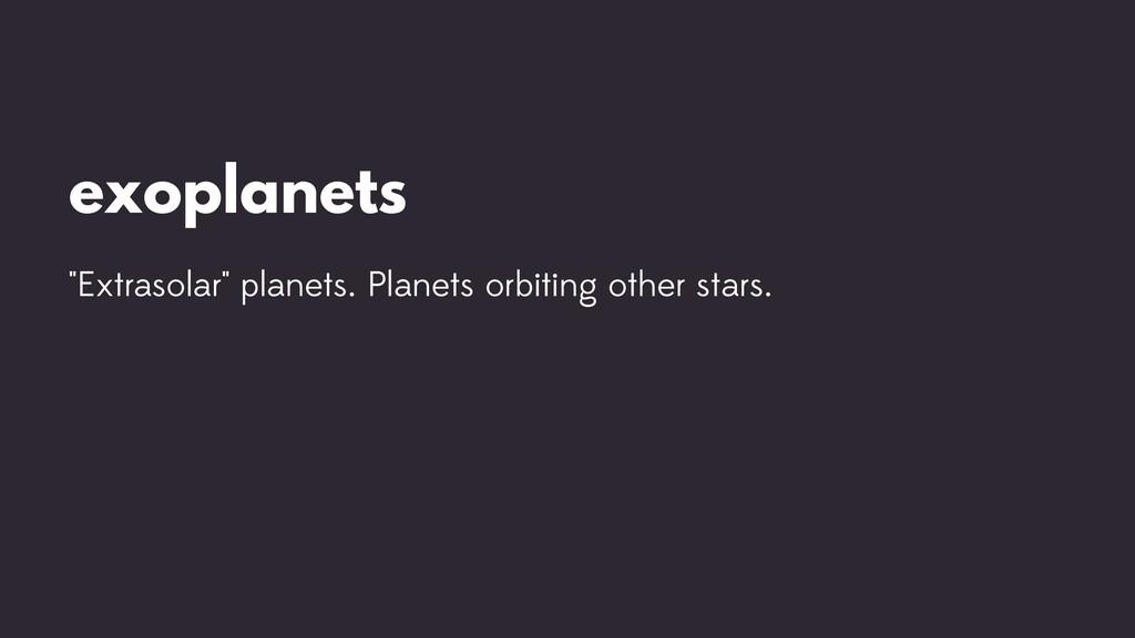 "exoplanets ""Extrasolar"" planets. Planets orbiti..."