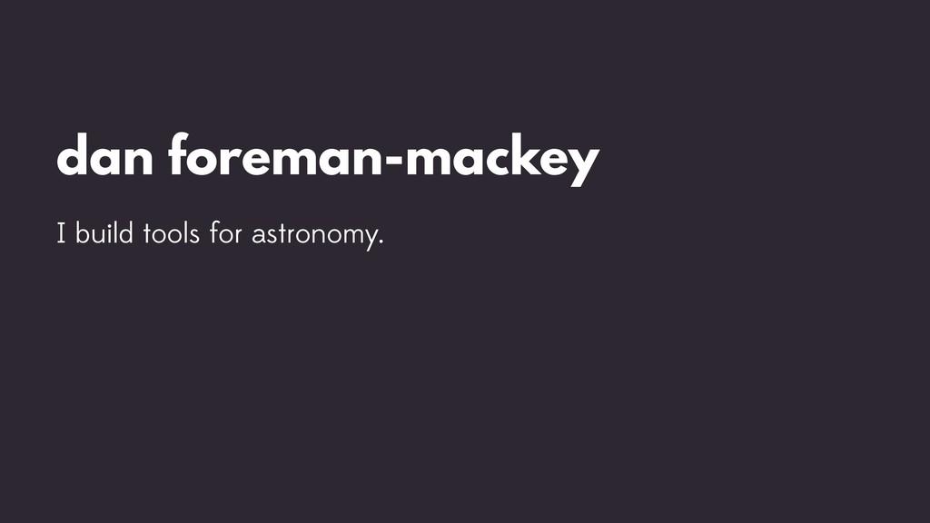 dan foreman-mackey I build tools for astronomy.