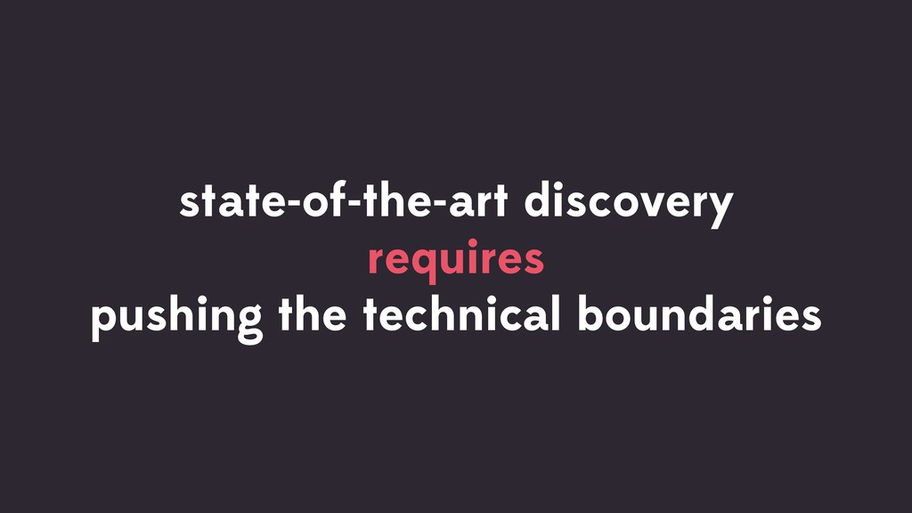 state-of-the-art discovery requires pushing the...