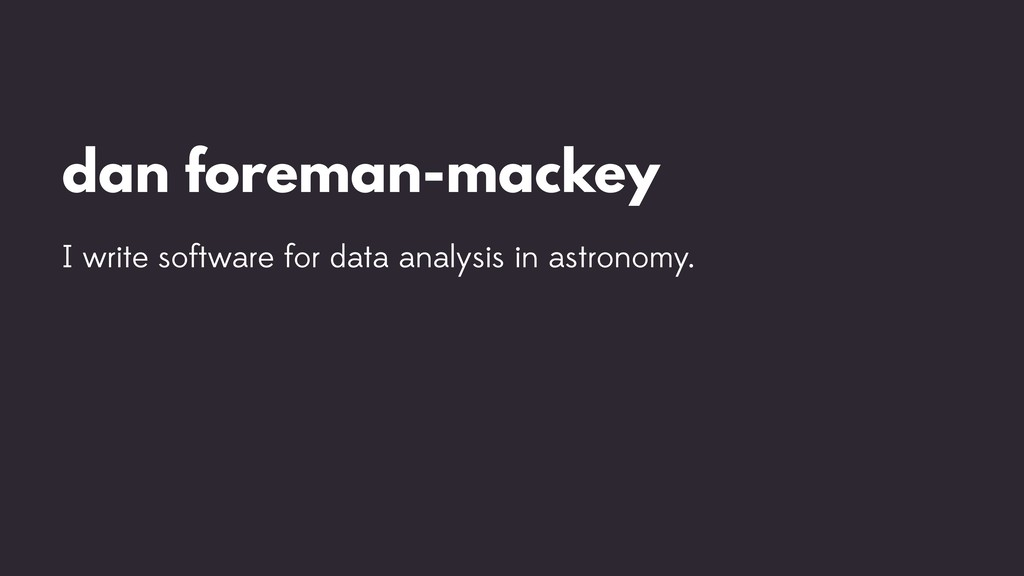 dan foreman-mackey I write software for data an...