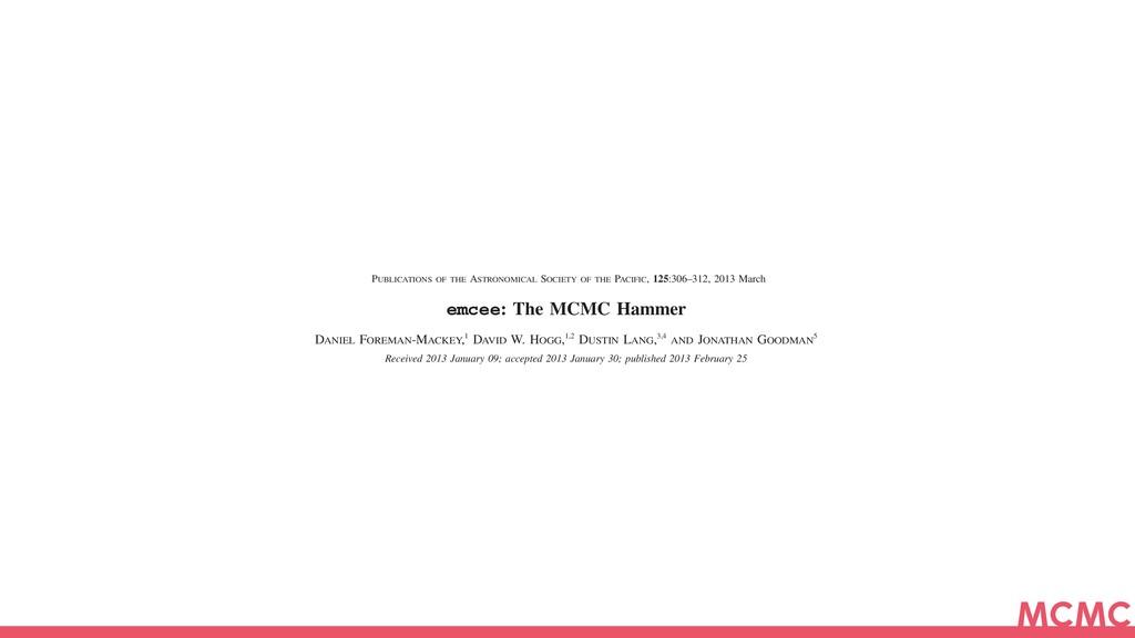 MCMC emcee: The MCMC Hammer DANIEL FOREMAN-MACK...