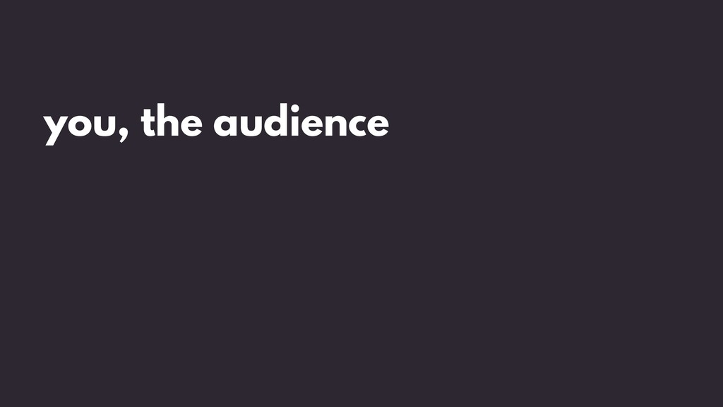 you, the audience