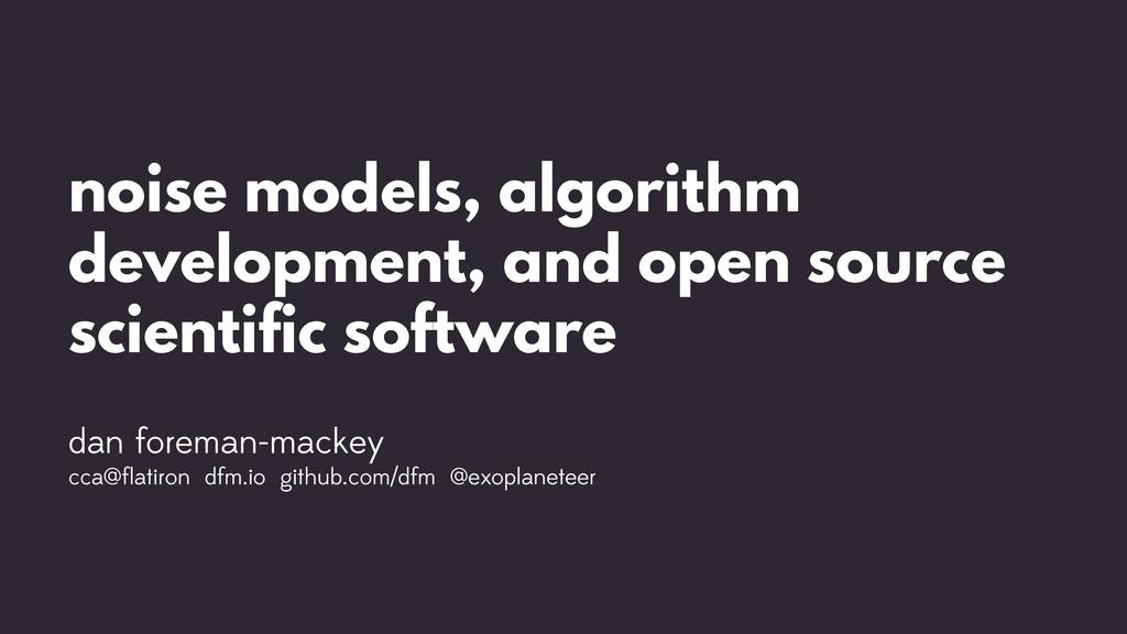 noise models, algorithm development, and open s...
