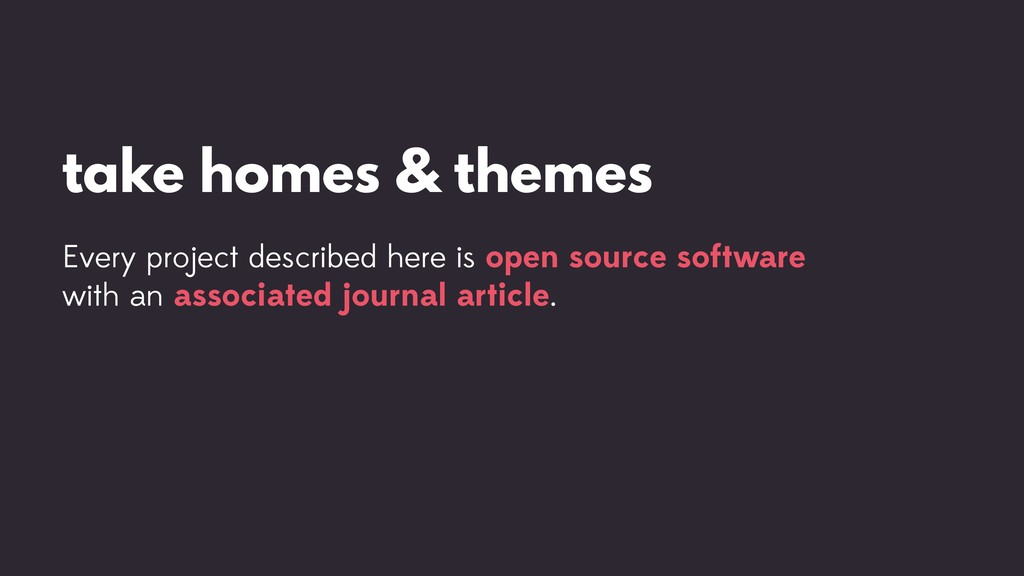 take homes & themes Every project described her...