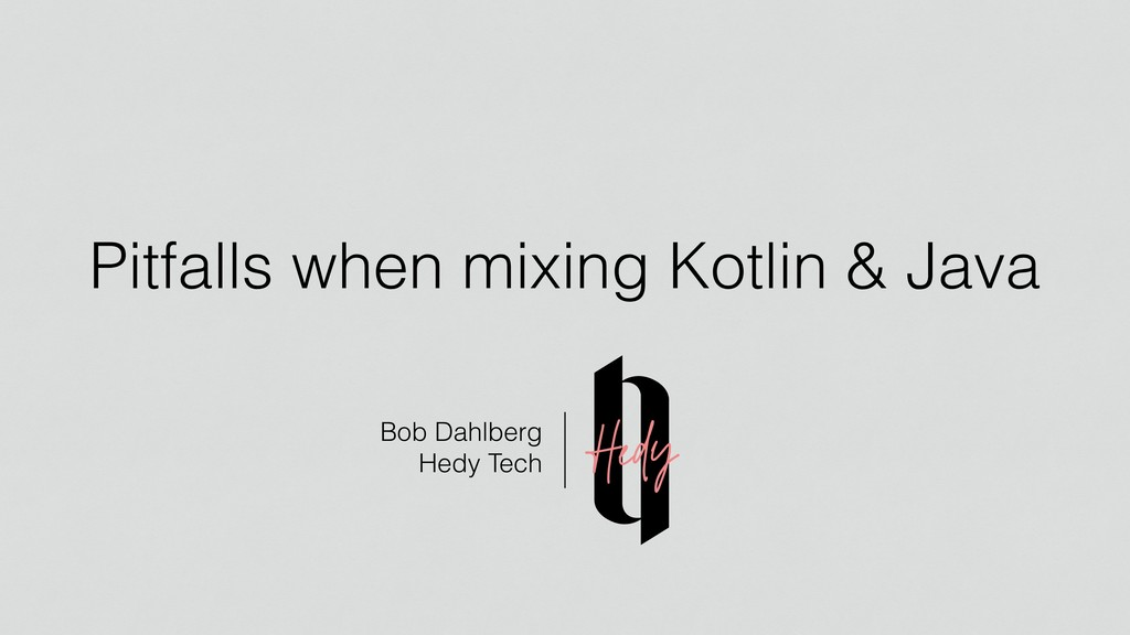 Pitfalls when mixing Kotlin & Java Bob Dahlbe...