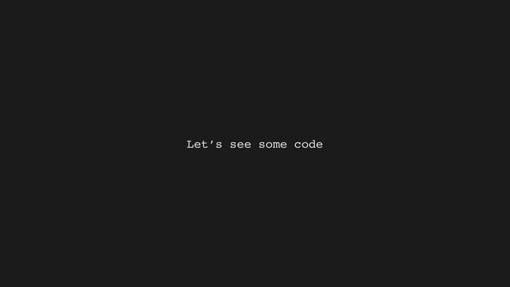 Let's see some code