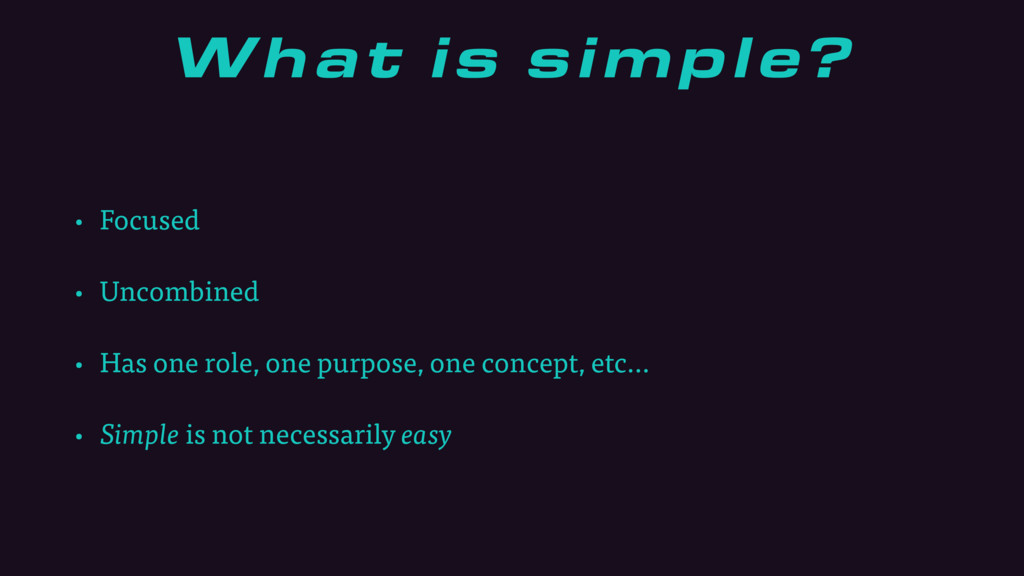 What is simple? • Focused • Uncombined • Has on...