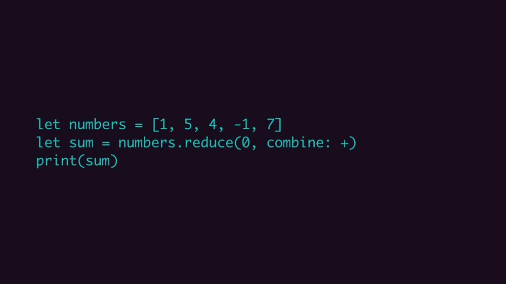 let numbers = [1, 5, 4, -1, 7] let sum = number...