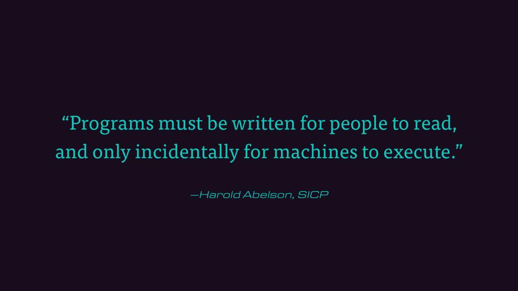 """–Harold Abelson, SICP """"Programs must be written..."""