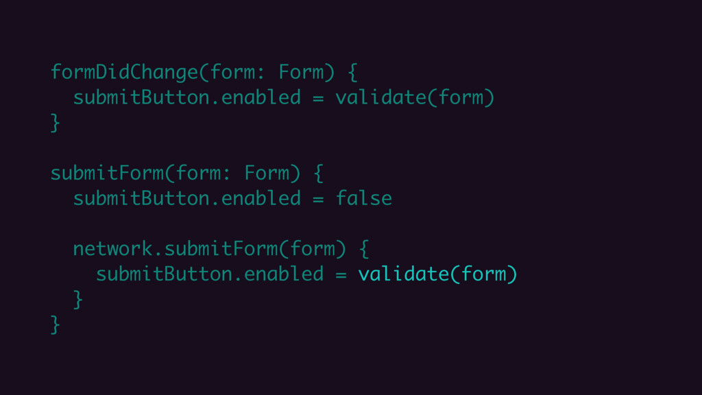 formDidChange(form: Form) { submitButton.enable...