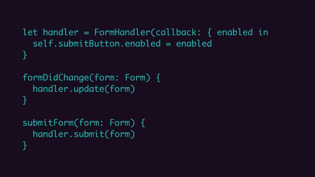 let handler = FormHandler(callback: { enabled i...