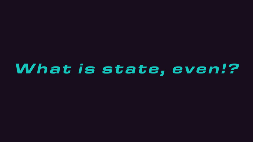 What is state, even!?