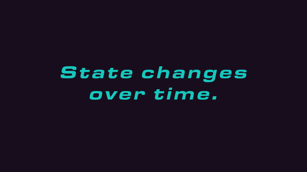 State changes over time.