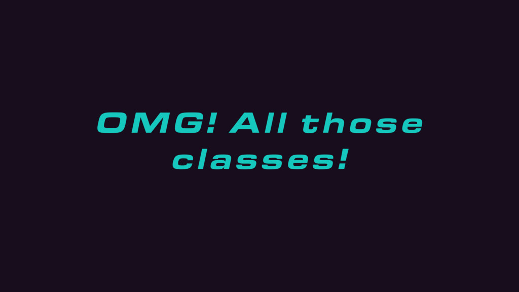 OMG! All those classes!