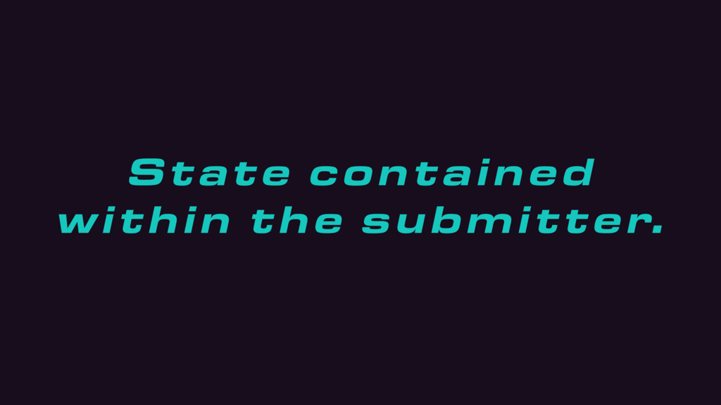 State contained within the submitter.