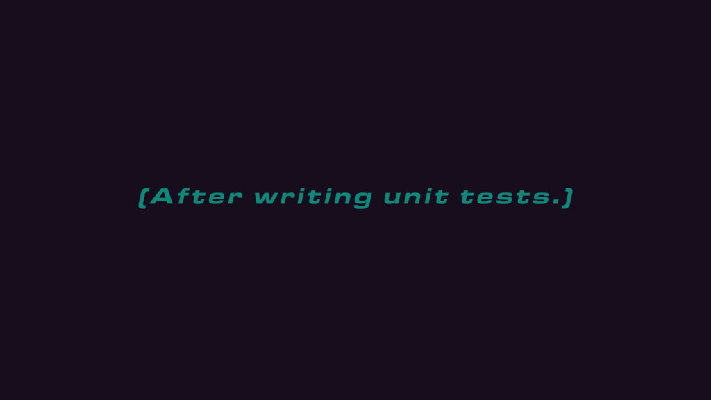 (After writing unit tests.)