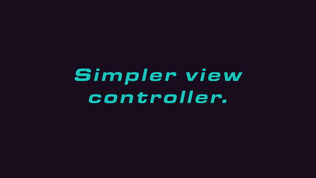 Simpler view controller.