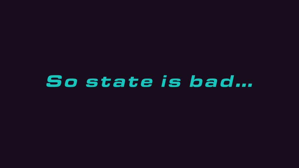 So state is bad…