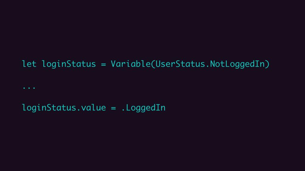 let loginStatus = Variable(UserStatus.NotLogged...