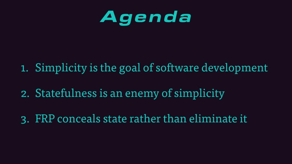 Agenda 1. Simplicity is the goal of software de...