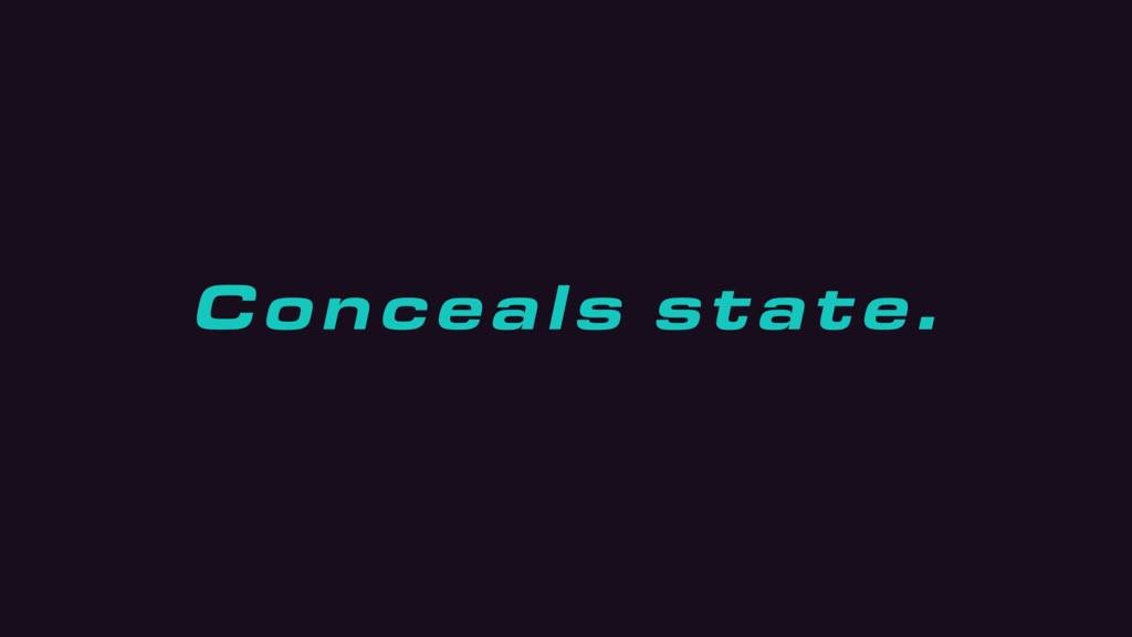 Conceals state.