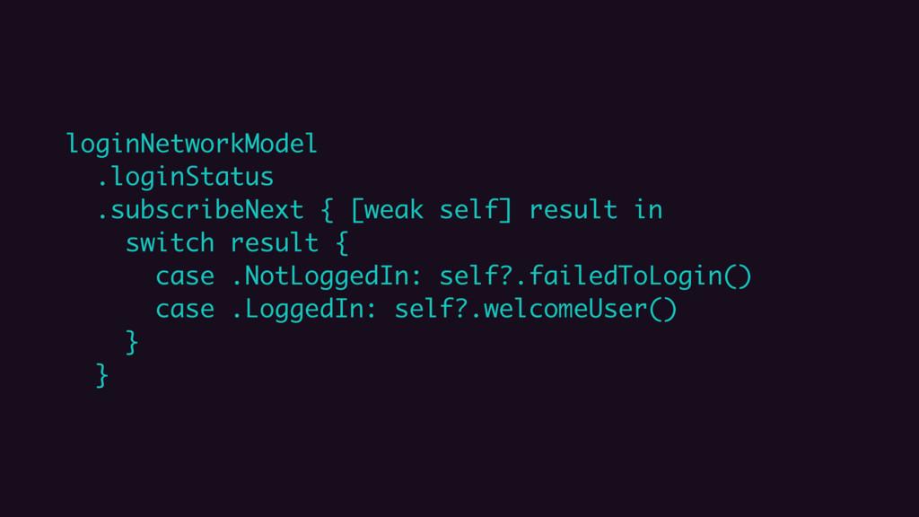 loginNetworkModel .loginStatus .subscribeNext {...