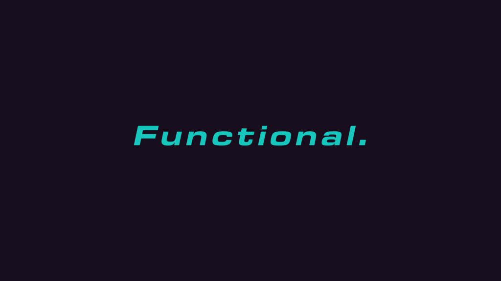 Functional.