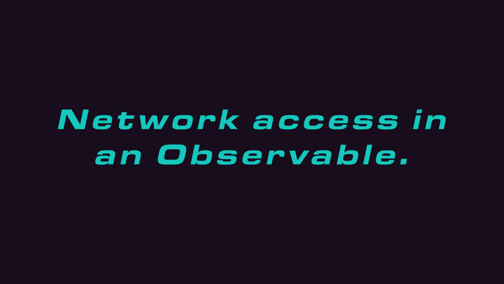 Network access in an Observable.