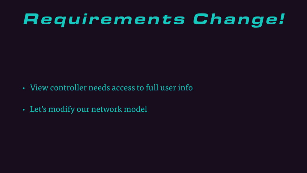 Requirements Change! • View controller needs ac...