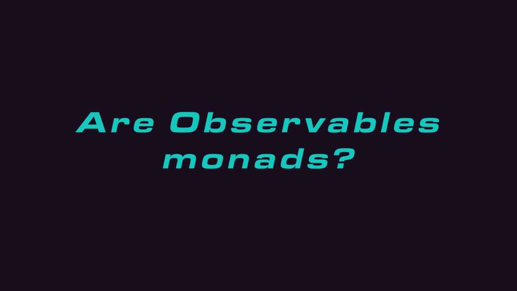 Are Observables monads?