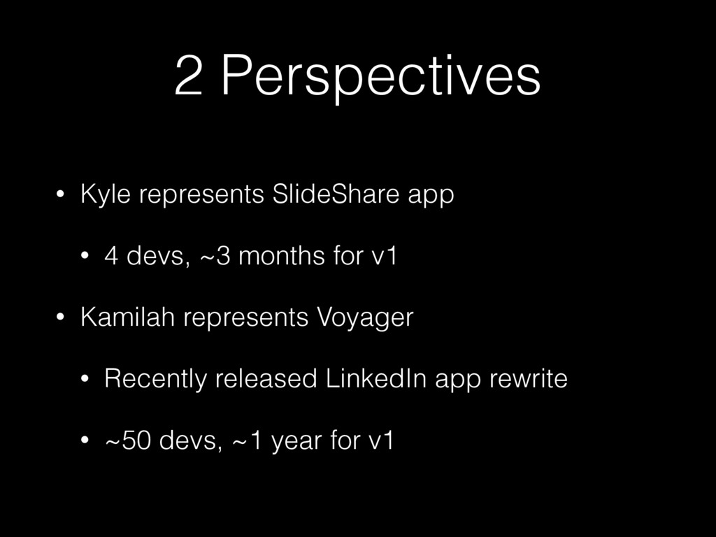 2 Perspectives • Kyle represents SlideShare app...