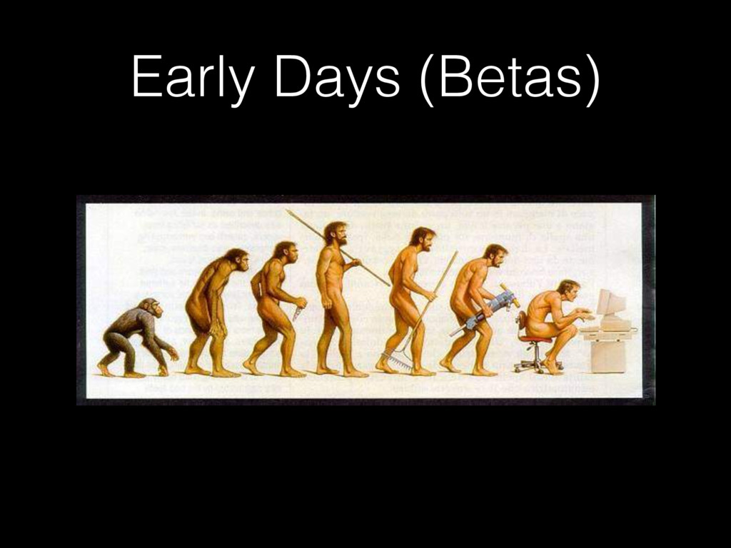 Early Days (Betas)