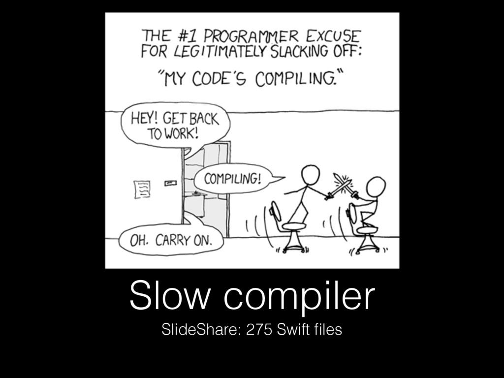 Slow compiler SlideShare: 275 Swift files