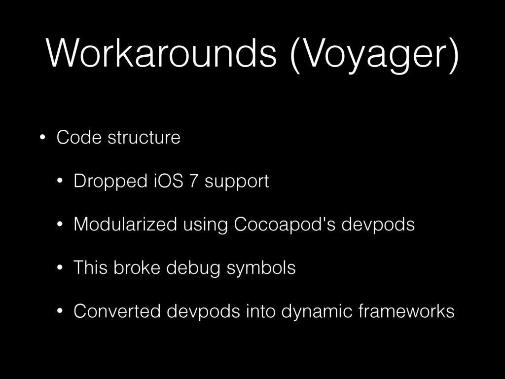Workarounds (Voyager) • Code structure • Droppe...